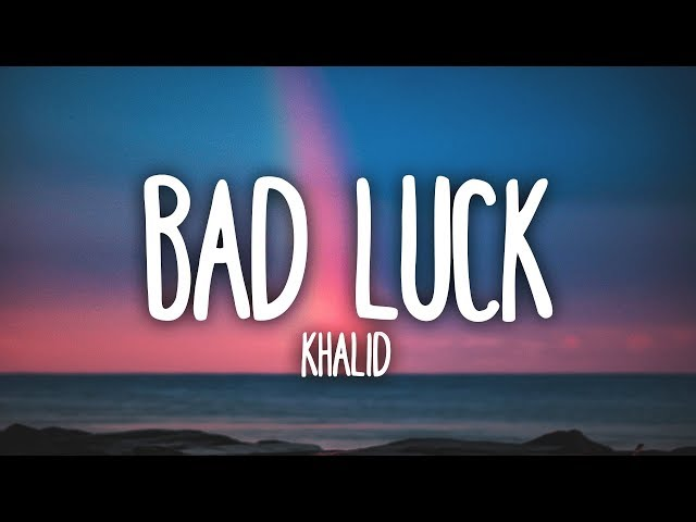 Khalid - Bad Luck (Clean - Lyrics) HQ quality image